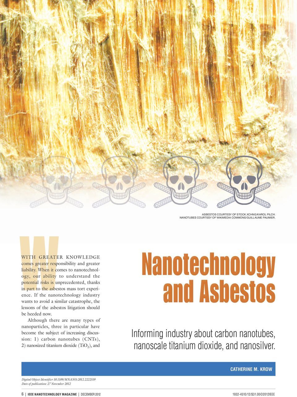 If the nanotechnology industry wants to avoid a similar catastrophe, the lessons of the asbestos litigation should be heeded now.