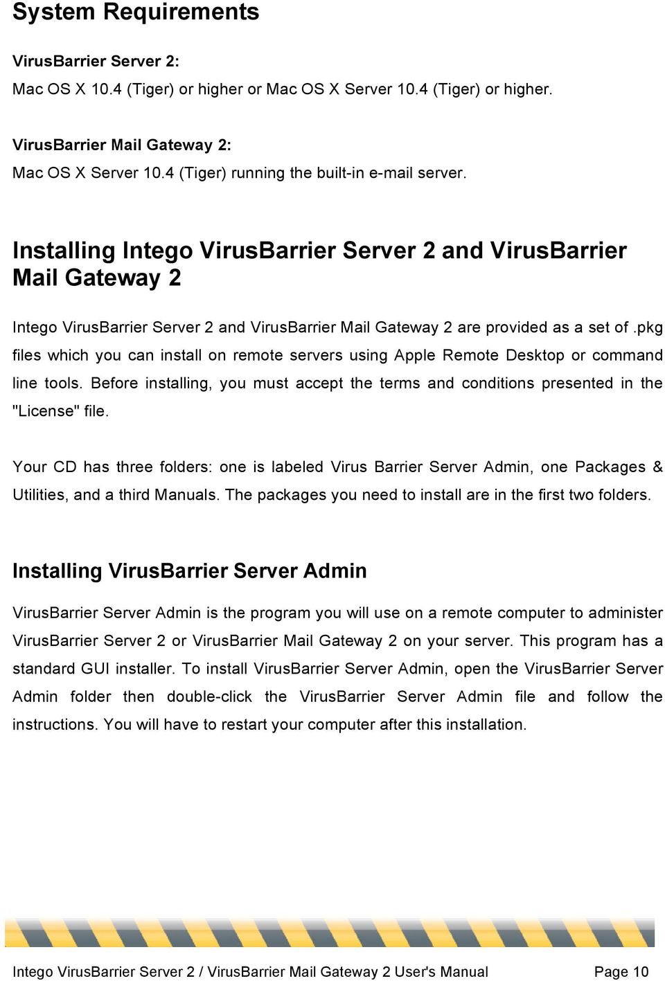 Installing Intego VirusBarrier Server 2 and VirusBarrier Mail Gateway 2 Intego VirusBarrier Server 2 and VirusBarrier Mail Gateway 2 are provided as a set of.