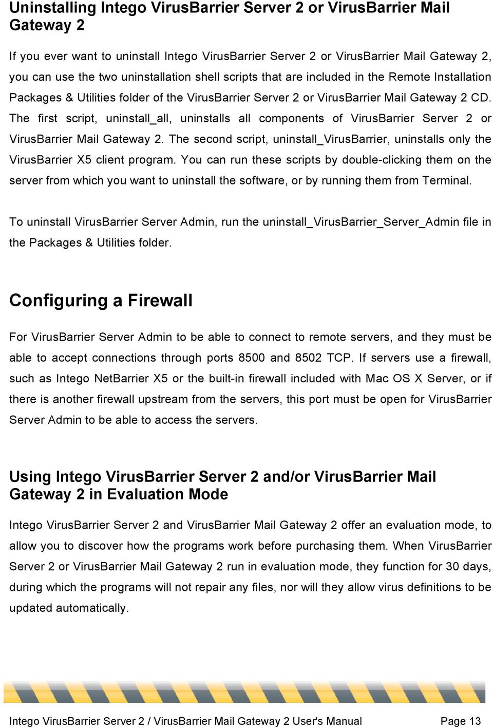 The first script, uninstall_all, uninstalls all components of VirusBarrier Server 2 or VirusBarrier Mail Gateway 2.