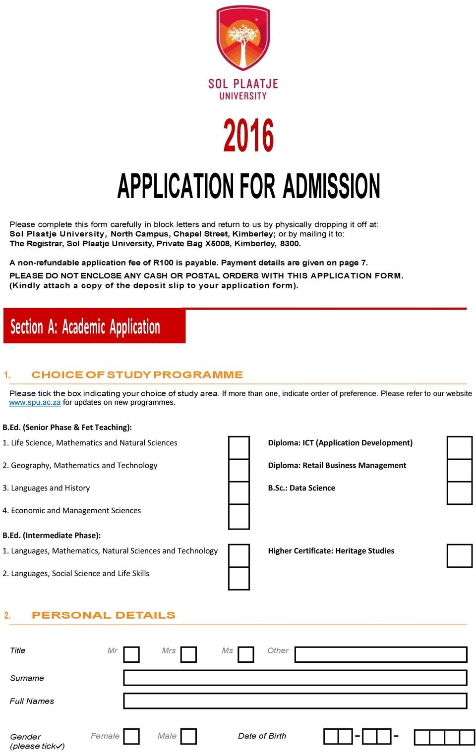 PLEASE DO NOT ENCLOSE ANY CASH OR POSTAL ORDERS WITH THIS APPLICATION FORM. (Kindly attach a copy of the deposit slip to your application form). Section A: Academic Application 1.