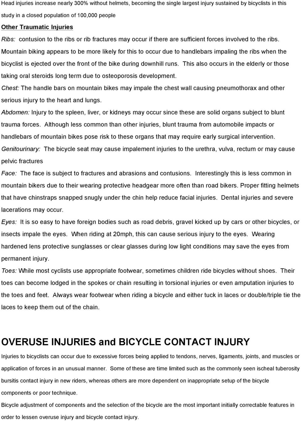 Mountain biking appears to be more likely for this to occur due to handlebars impaling the ribs when the bicyclist is ejected over the front of the bike during downhill runs.
