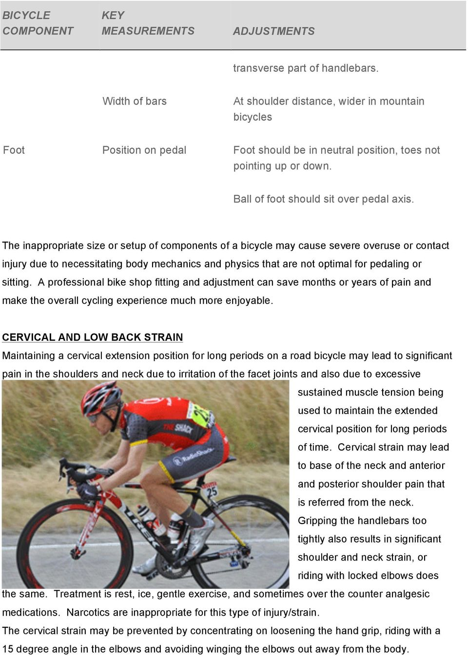 The inappropriate size or setup of components of a bicycle may cause severe overuse or contact injury due to necessitating body mechanics and physics that are not optimal for pedaling or sitting.