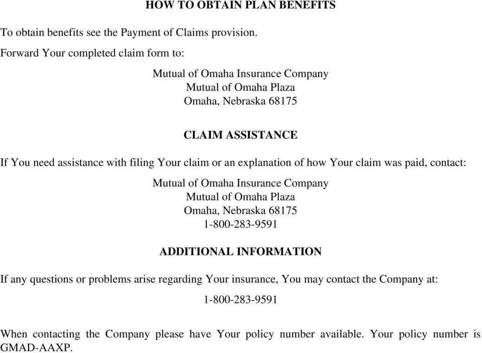 filing Your claim or an explanation of how Your claim was paid, contact: Mutual of Omaha Insurance Company Mutual of Omaha Plaza Omaha, Nebraska 68175