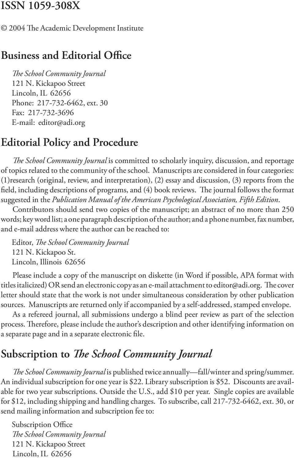 org Editorial Policy and Procedure e School Community Journal is committed to scholarly inquiry, discussion, and reportage of topics related to the community of the school.