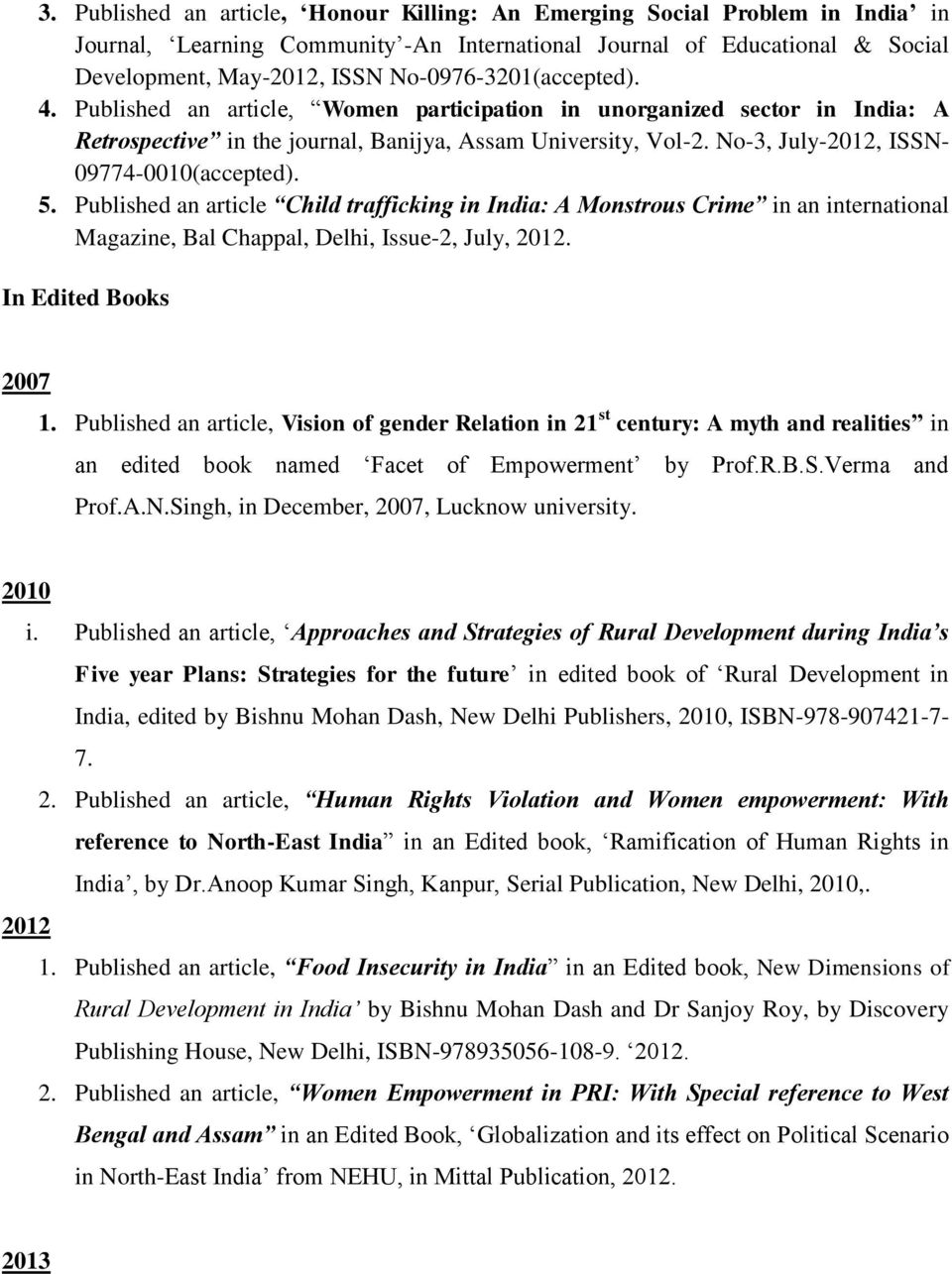 No-3, July-2012, ISSN- 09774-0010(accepted). 5. Published an article Child trafficking in India: A Monstrous Crime in an international Magazine, Bal Chappal, Delhi, Issue-2, July, 2012.
