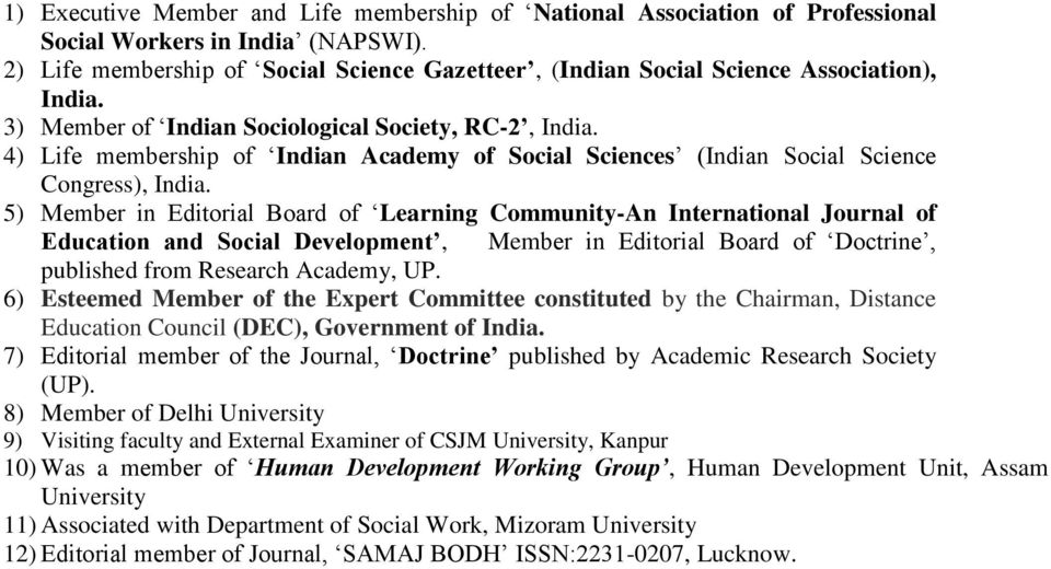 4) Life membership of Indian Academy of Social Sciences (Indian Social Science Congress), India.