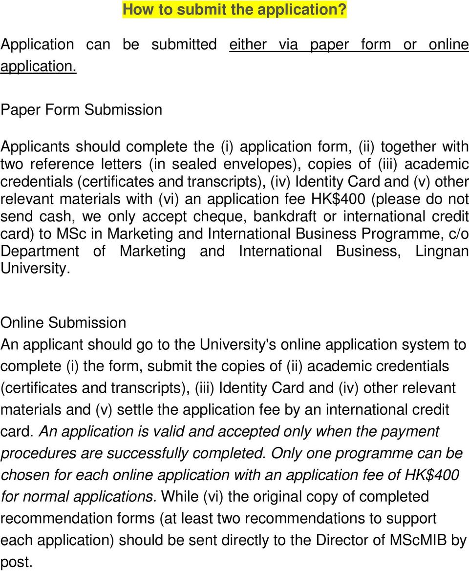 transcripts), (iv) Identity Card and (v) other relevant materials with (vi) an application fee HK$400 (please do not send cash, we only accept cheque, bankdraft or international credit card) to MSc