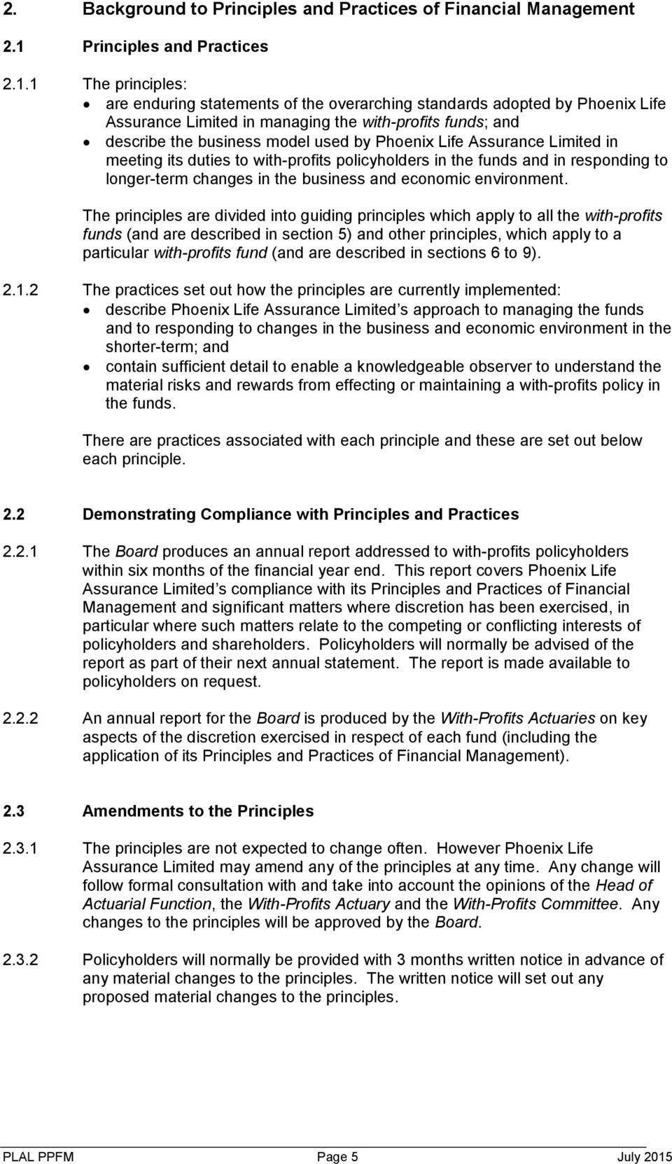 1 The principles: are enduring statements of the overarching standards adopted by Phoenix Life Assurance Limited in managing the with-profits funds; and describe the business model used by Phoenix