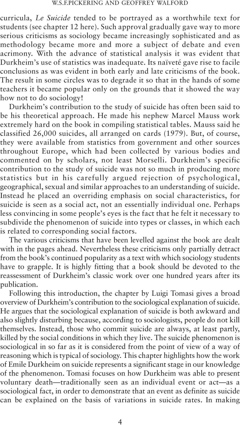 With the advance of statistical analysis it was evident that Durkheim s use of statistics was inadequate.