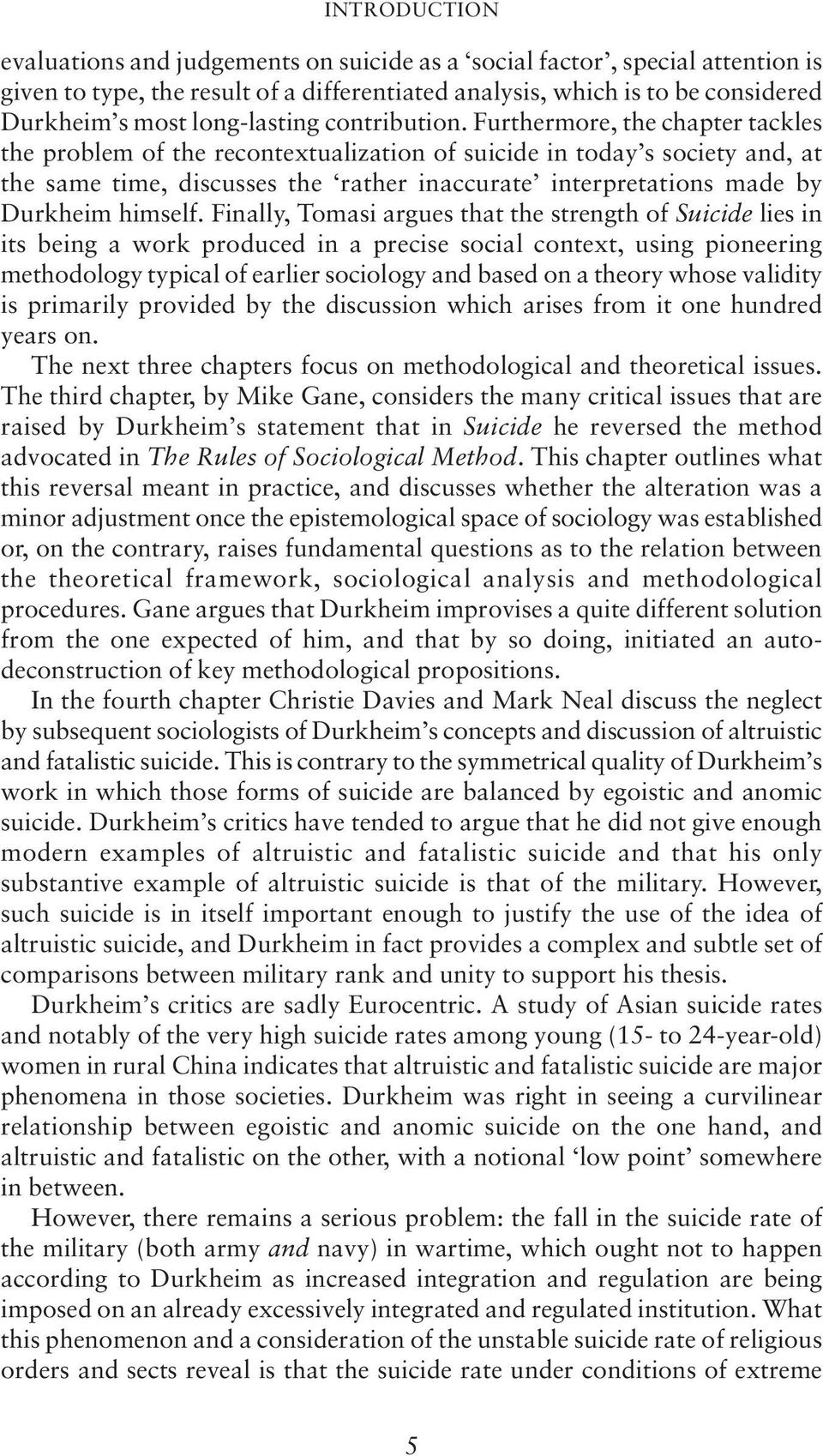 Furthermore, the chapter tackles the problem of the recontextualization of suicide in today s society and, at the same time, discusses the rather inaccurate interpretations made by Durkheim himself.