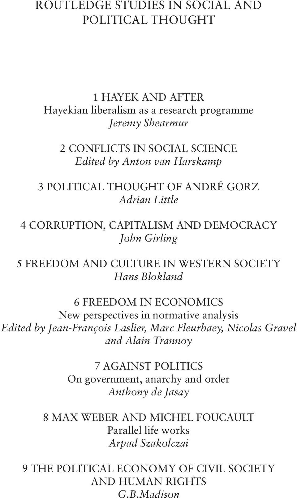 FREEDOM IN ECONOMICS New perspectives in normative analysis Edited by Jean-François Laslier, Marc Fleurbaey, Nicolas Gravel and Alain Trannoy 7 AGAINST POLITICS On