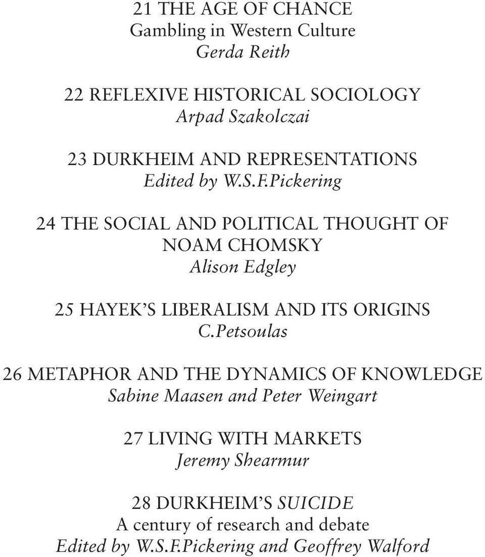 Pickering 24 THE SOCIAL AND POLITICAL THOUGHT OF NOAM CHOMSKY Alison Edgley 25 HAYEK S LIBERALISM AND ITS ORIGINS C.