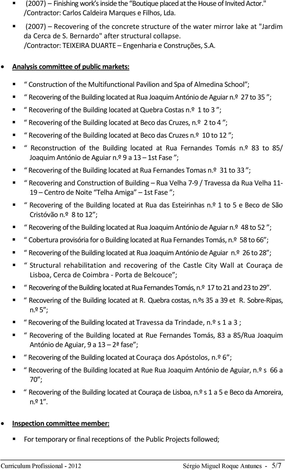 DUARTE Engenharia e Construções, S.A. Analysis committee of public markets: Construction of the Multifunctional Pavilion and Spa of Almedina School ; Recovering of the Building located at Rua Joaquim António de Aguiar n.