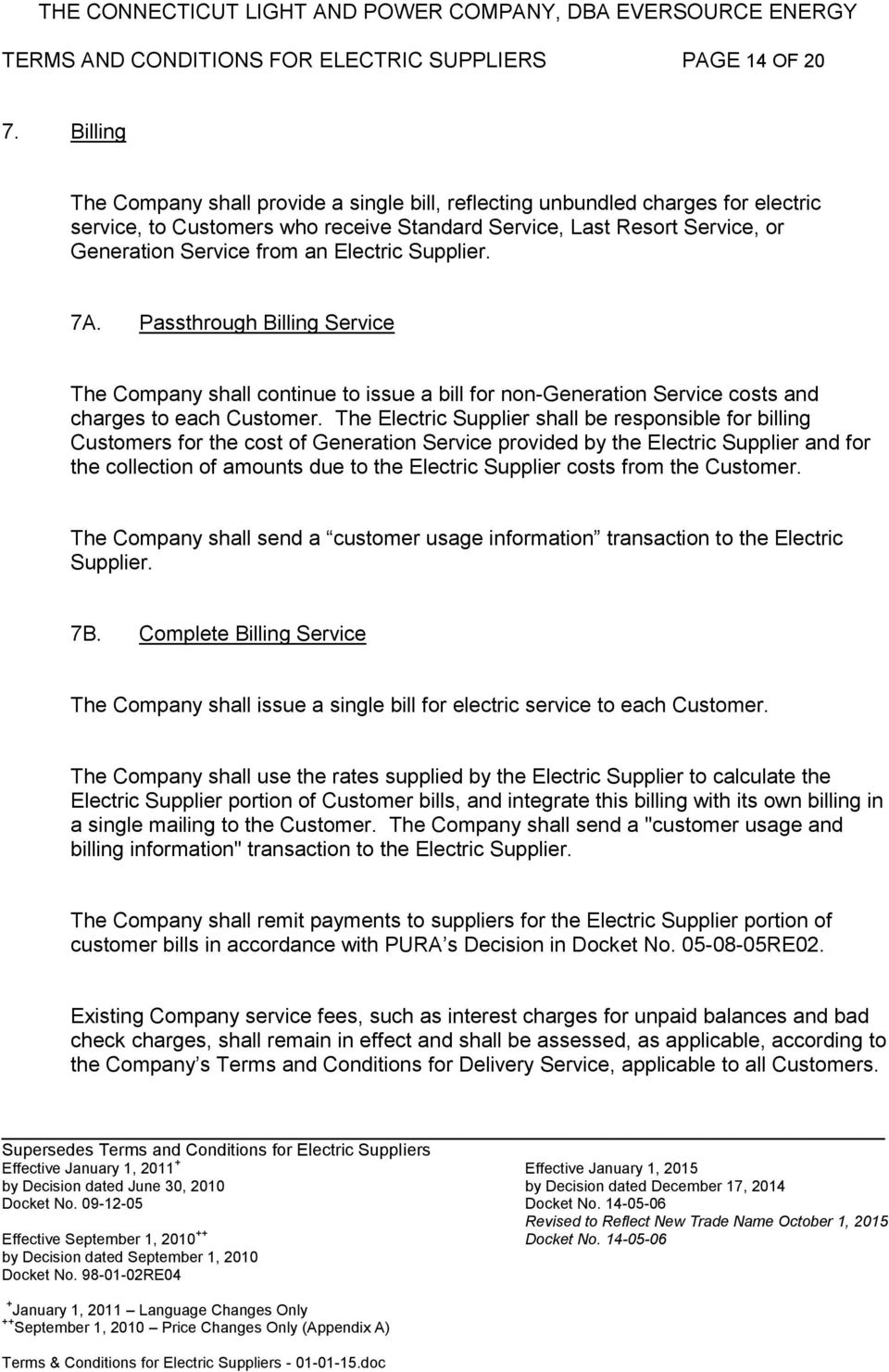 Electric Supplier. 7A. Passthrough Billing Service The Company shall continue to issue a bill for non-generation Service costs and charges to each Customer.