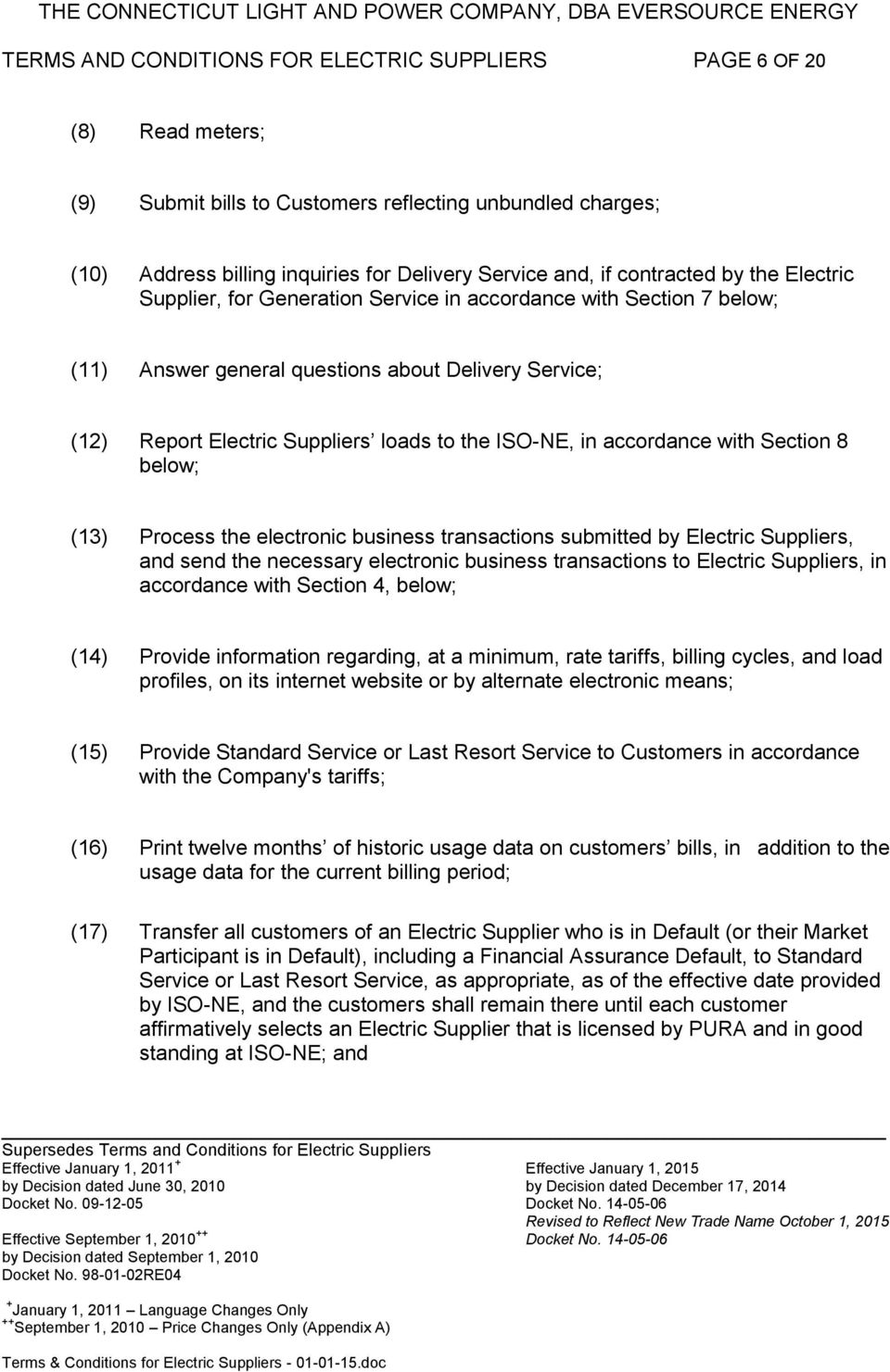ISO-NE, in accordance with Section 8 below; (13) Process the electronic business transactions submitted by Electric Suppliers, and send the necessary electronic business transactions to Electric