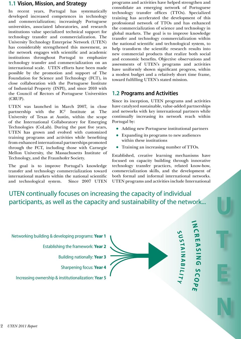 The University Technology Enterprise Network (UTEN) has considerably strengthened this movement, as the network engages with scientific and academic institutions throughout Portugal to emphasize