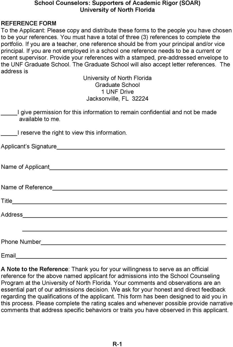 If you are not employed in a school one reference needs to be a current or recent supervisor. Provide your references with a stamped, pre-addressed envelope to the UNF Graduate School.