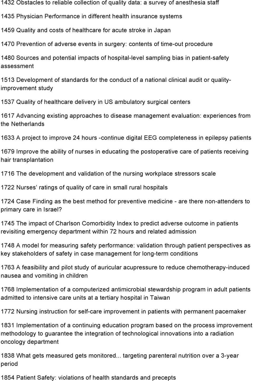 Development of standards for the conduct of a national clinical audit or qualityimprovement study 1537 Quality of healthcare delivery in US ambulatory surgical centers 1617 Advancing existing