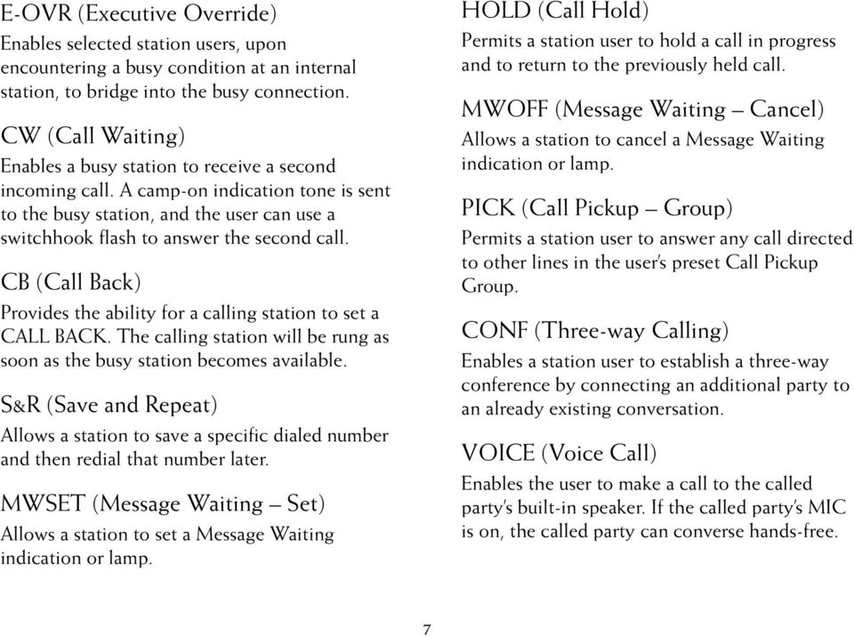 CB (Call Back) Provides the ability for a calling station to set a CALL BACK. The calling station will be rung as soon as the busy station becomes available.