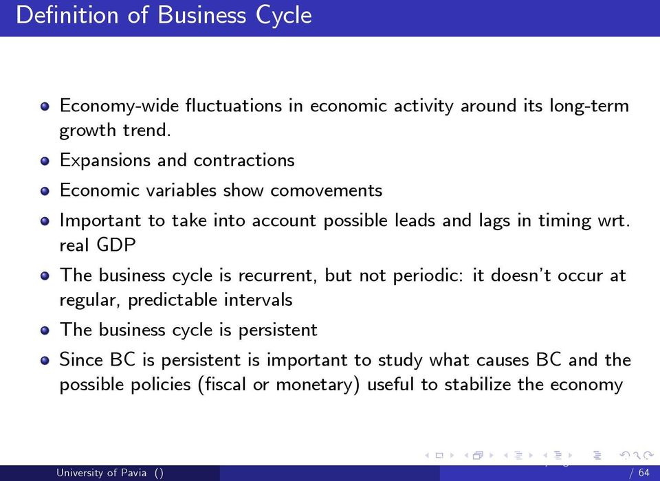 wrt. real GDP The business cycle is recurrent, but not periodic: it doesn t occur at regular, predictable intervals The business