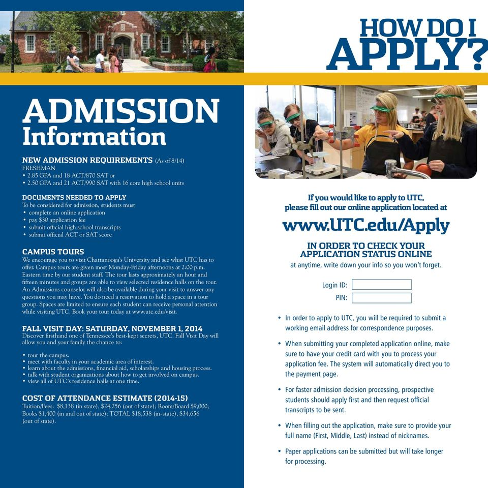 high school transcripts submit official ACT or SAT score CAMPUS TOURS We encourage you to visit Chattanooga s University and see what UTC has to offer.