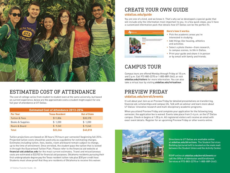 Add things like housing, athletics and activities. Select a photo theme from research, to campus scenes, to life in Dallas. Print your guide and share it in person or by email with family and friends.