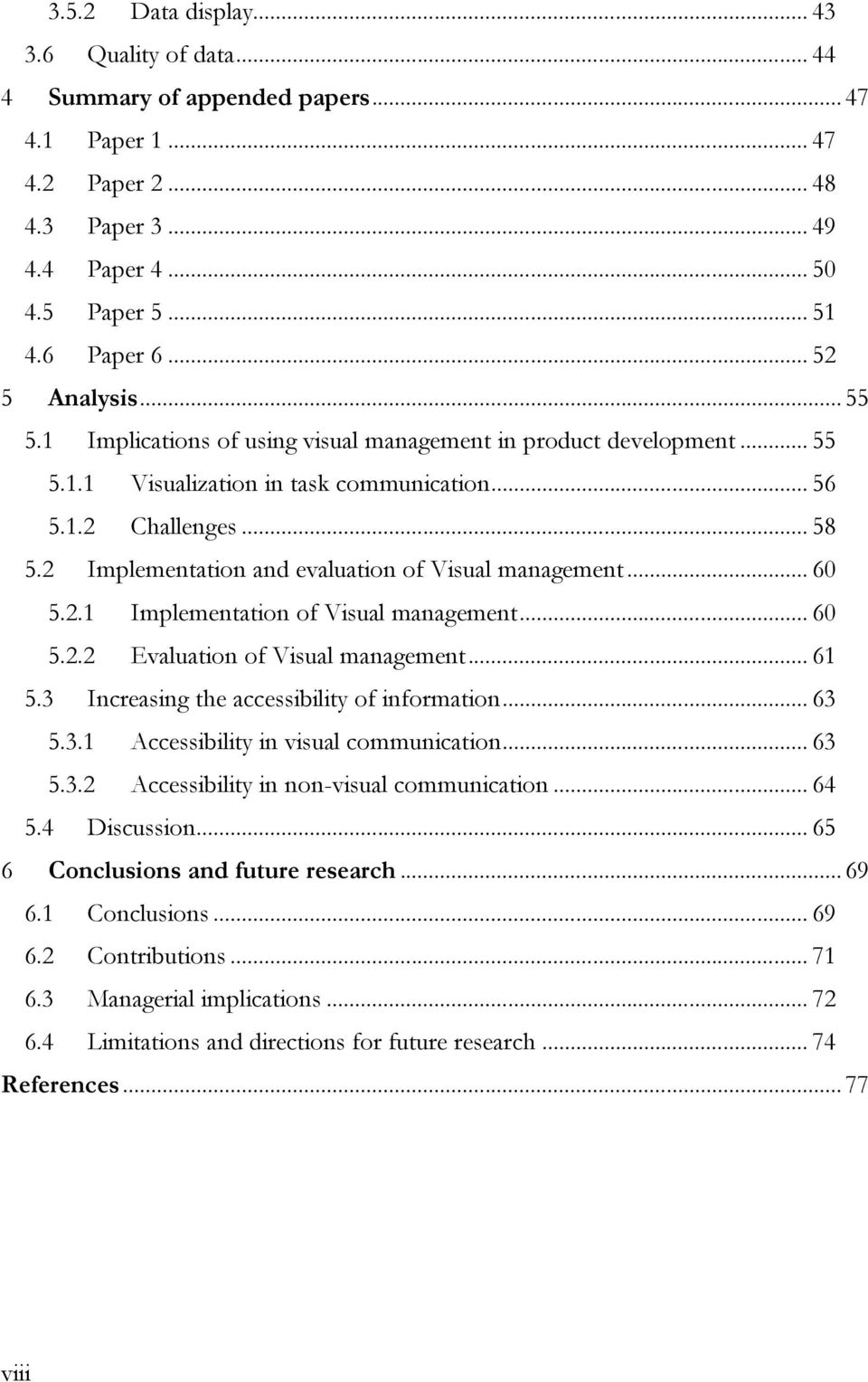 2 Implementation and evaluation of Visual management... 60 5.2.1 Implementation of Visual management... 60 5.2.2 Evaluation of Visual management... 61 5.3 Increasing the accessibility of information.