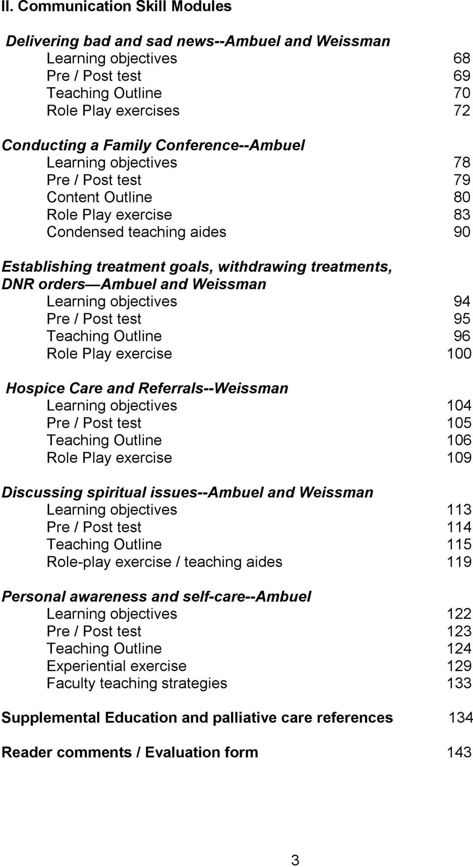 Ambuel and Weissman Learning objectives 94 Pre / Post test 95 Teaching Outline 96 Role Play exercise 100 Hospice Care and Referrals--Weissman Learning objectives 104 Pre / Post test 105 Teaching