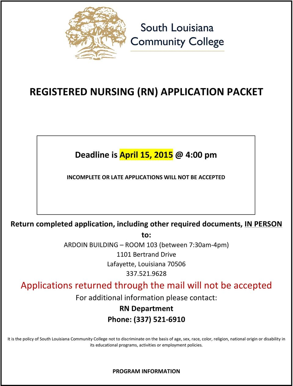 9628 Applications returned through the mail will not be accepted For additional information please contact: RN Department Phone: (337) 521-6910 It is the policy of South