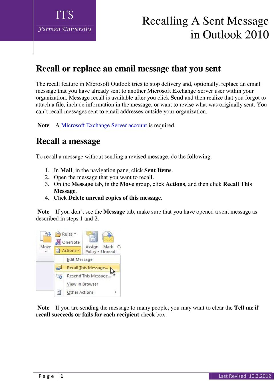 Message recall is available after you click Send and then realize that you forgot to attach a file, include information in the message, or want to revise what was originally sent.