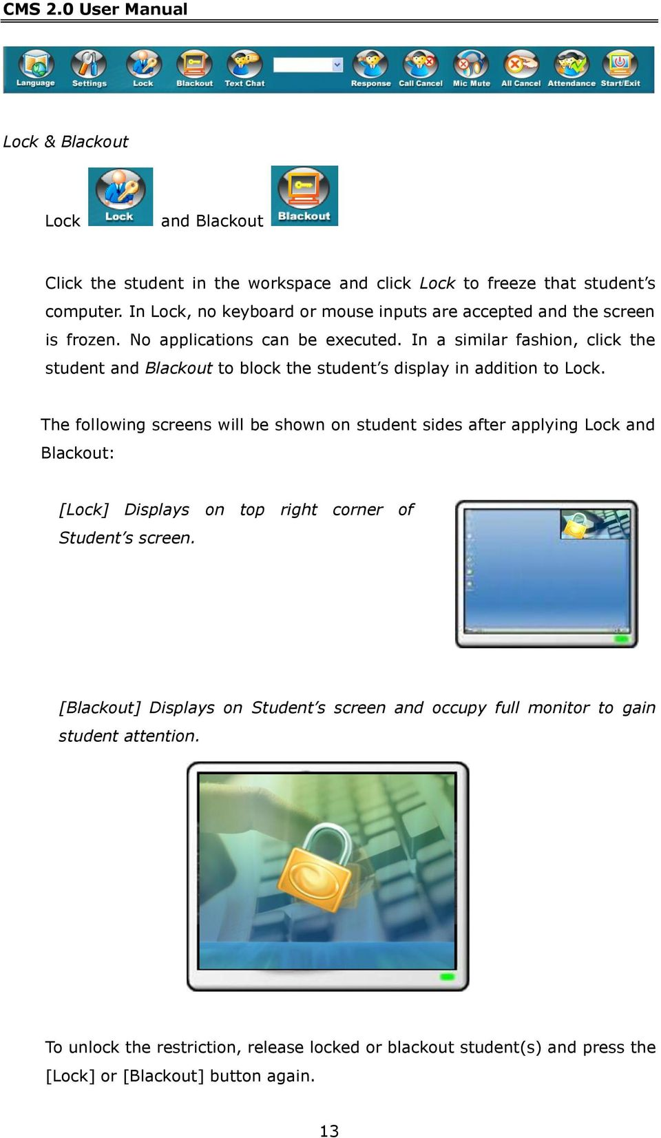In a similar fashion, click the student and Blackout to block the student s display in addition to Lock.