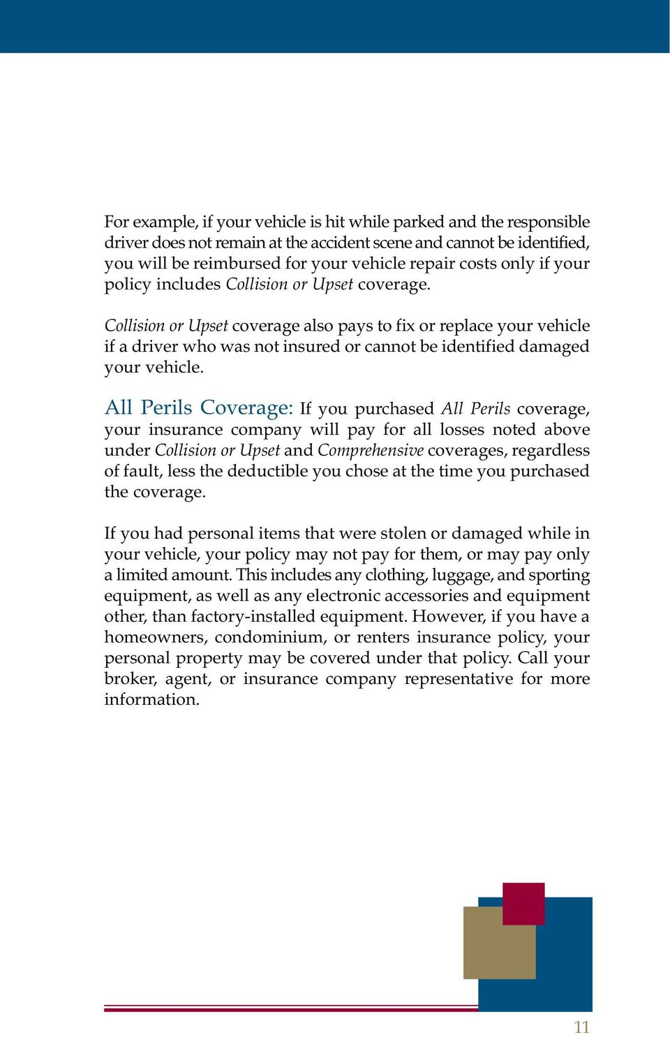 All Perils Coverage: If you purchased All Perils coverage, your insurance company will pay for all losses noted above under Collision or Upset and Comprehensive coverages, regardless of fault, less