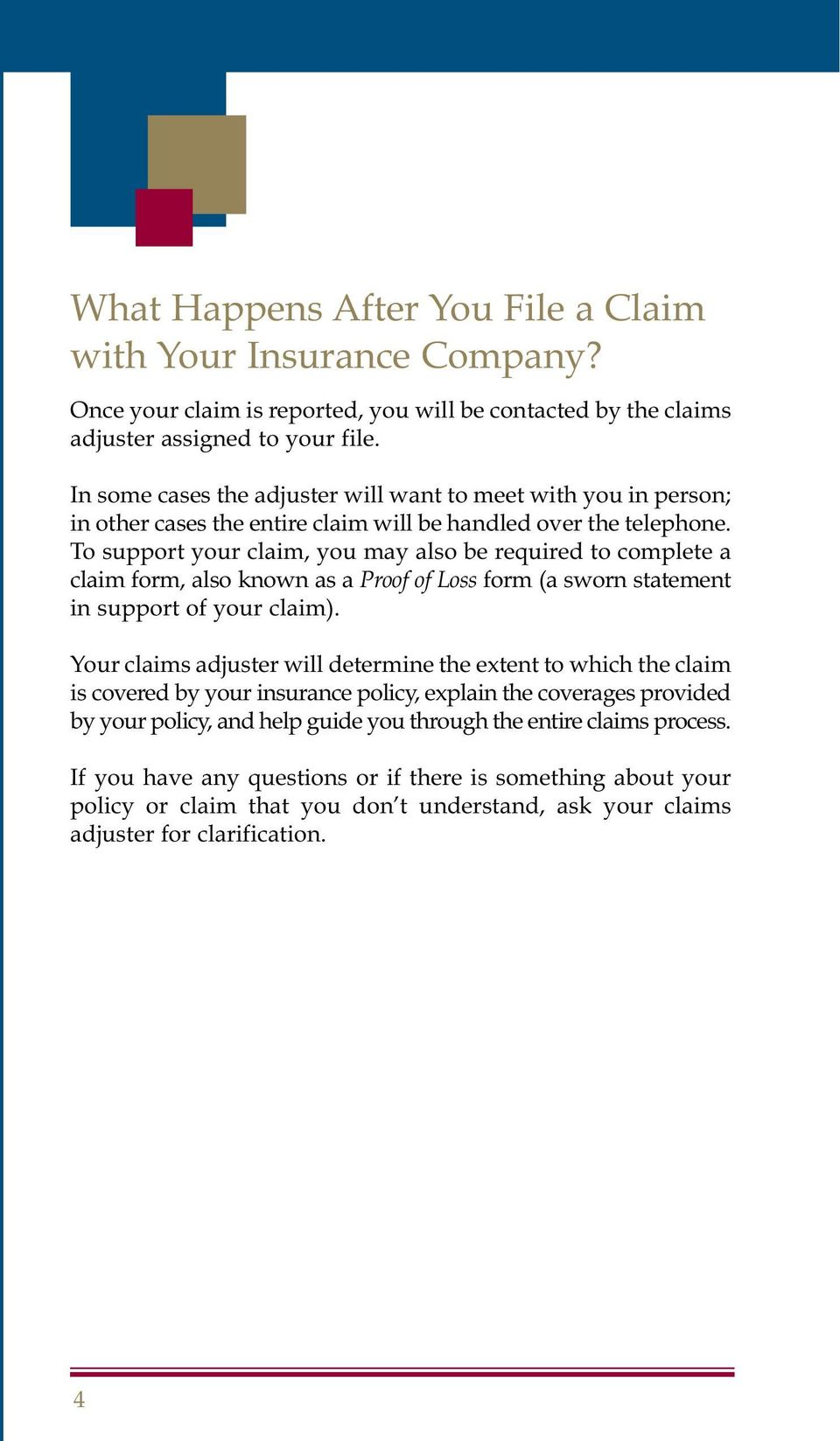 To support your claim, you may also be required to complete a claim form, also known as a Proof of Loss form (a sworn statement in support of your claim).