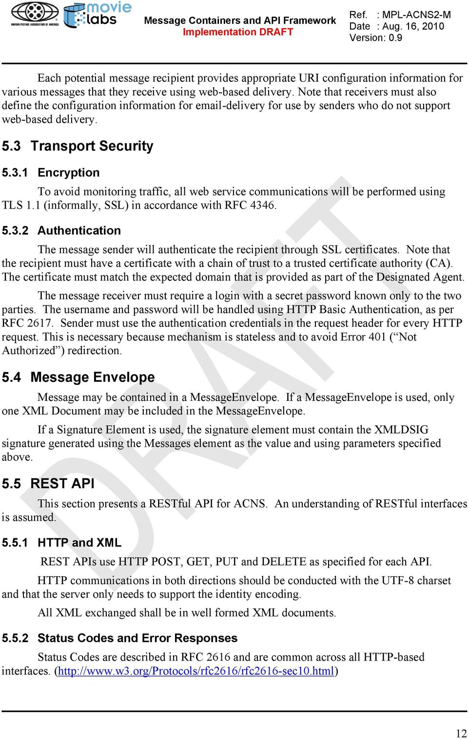 Transport Security 5.3.1 Encryption To avoid monitoring traffic, all web service communications will be performed using TLS 1.1 (informally, SSL) in accordance with RFC 4346. 5.3.2 Authentication The message sender will authenticate the recipient through SSL certificates.