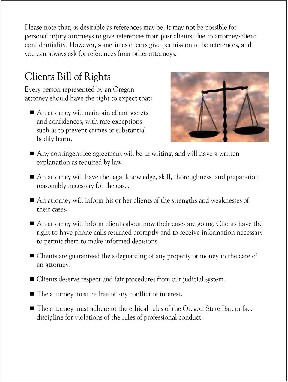 Clients Bill of Rights Every person represented by an Oregon attorney should have the right to expect that: n An attorney will maintain client secrets and confidences, with rare exceptions such as to