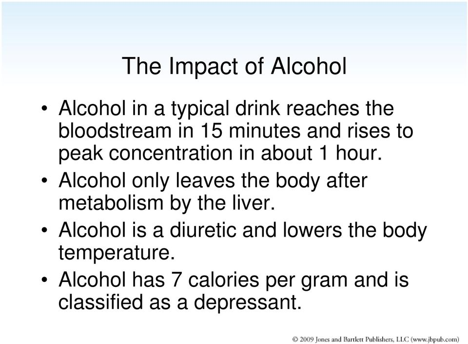 Alcohol only leaves the body after metabolism by the liver.