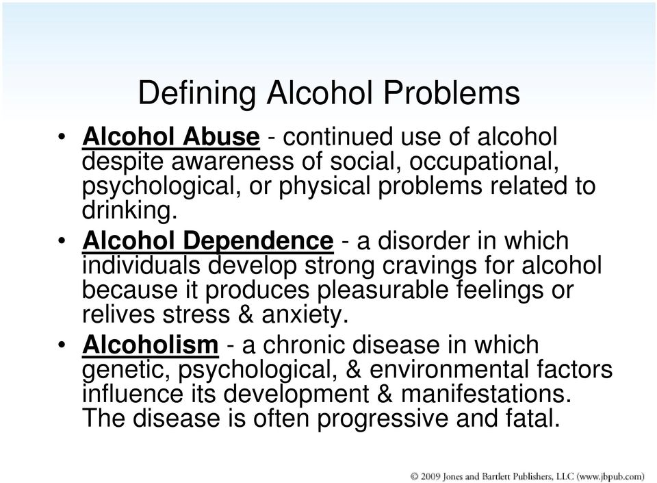 Alcohol Dependence - a disorder in which individuals develop strong cravings for alcohol because it produces pleasurable
