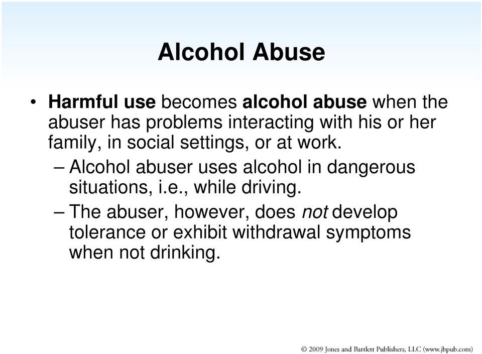 Alcohol abuser uses alcohol in dangerous situations, i.e., while driving.