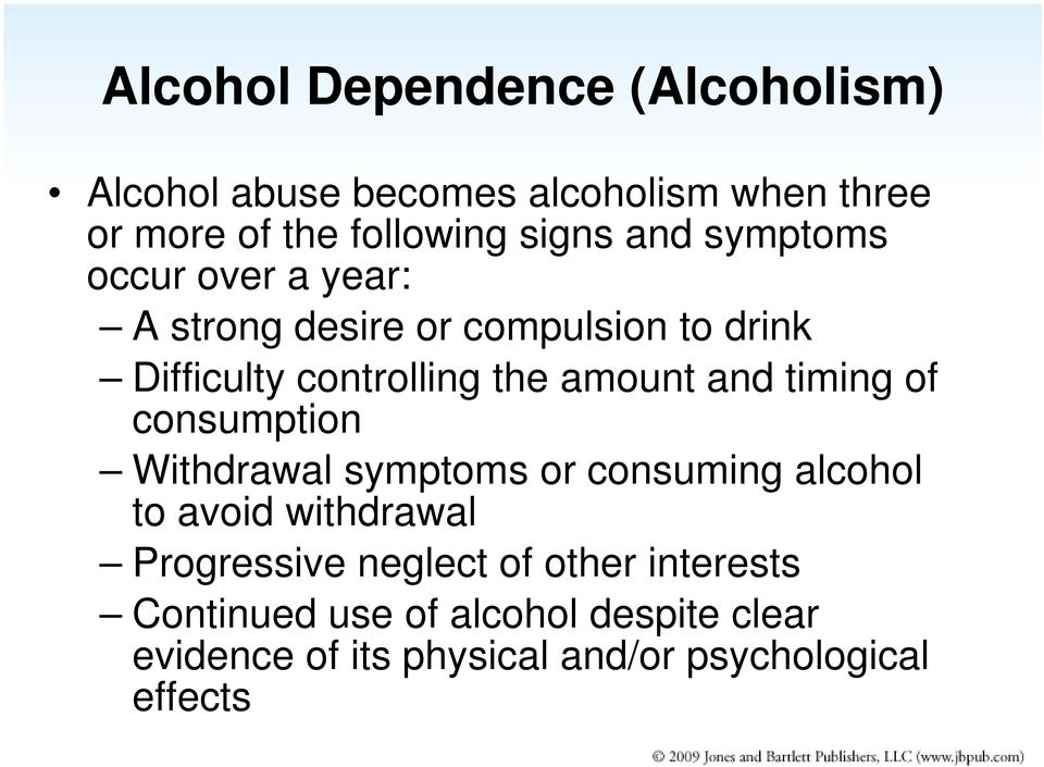 and timing of consumption Withdrawal symptoms or consuming alcohol to avoid withdrawal Progressive neglect