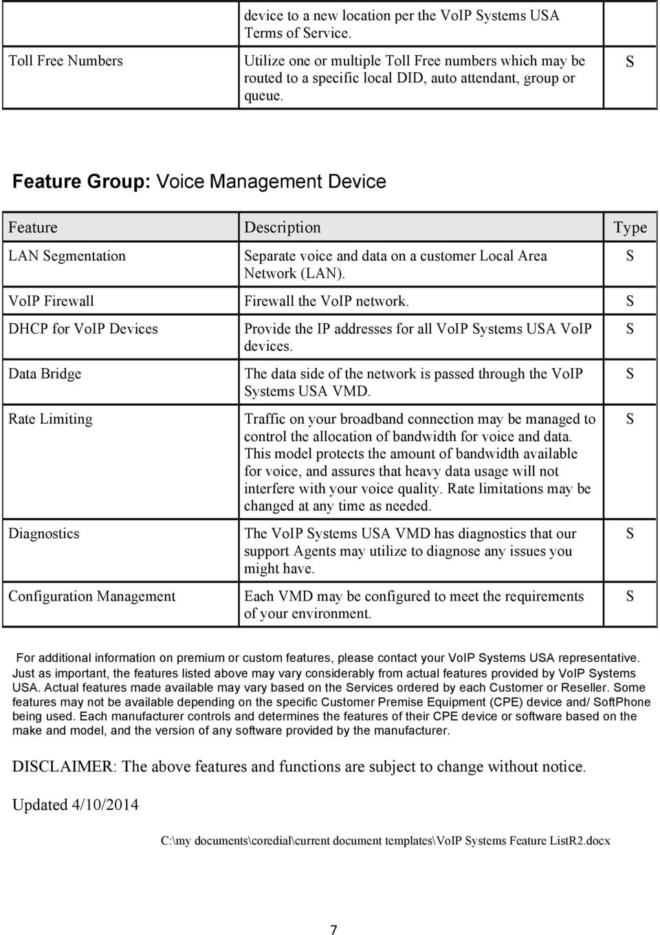 Feature Group: Voice Management Device LAN egmentation eparate voice and data on a customer Local Area Network (LAN). VoIP Firewall Firewall the VoIP network.