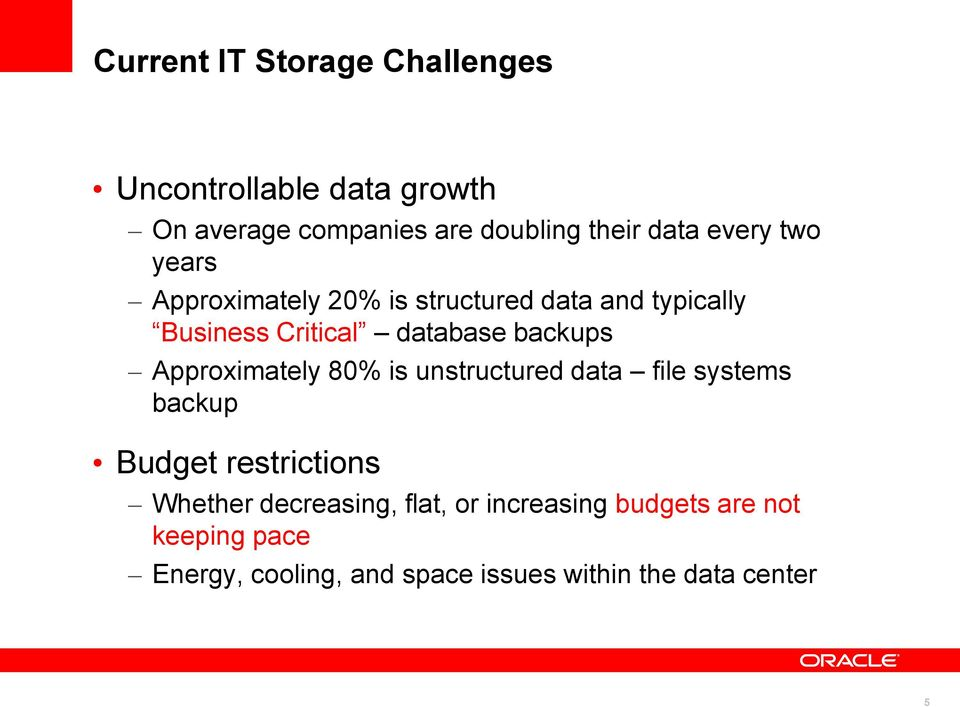 Approximately 80% is unstructured data file systems backup Budget restrictions Whether decreasing,