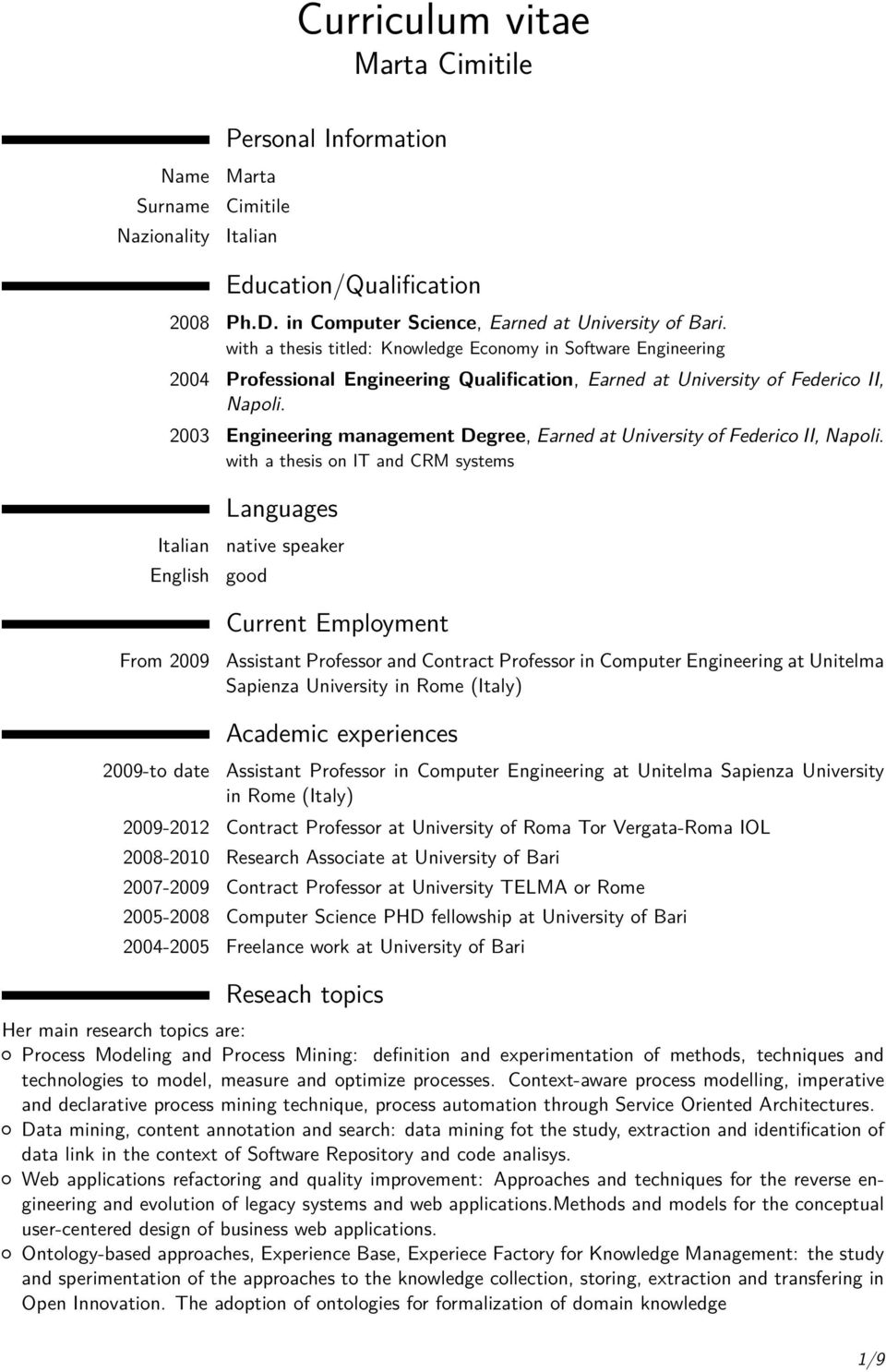 2003 Engineering management Degree, Earned at University of Federico II, Napoli.