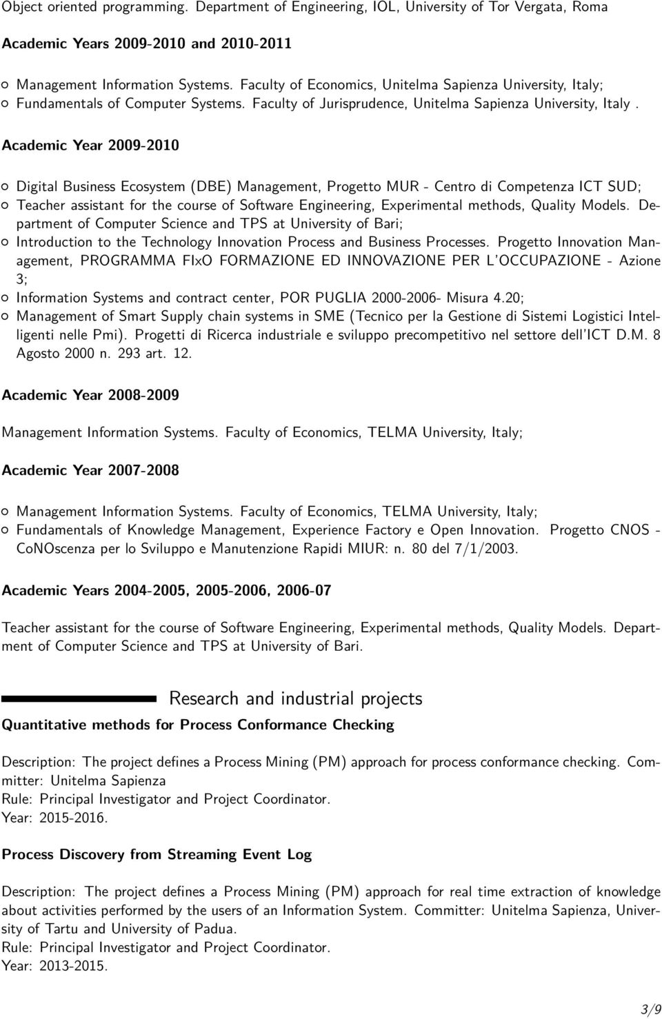 Academic Year 2009-2010 Digital Business Ecosystem (DBE) Management, Progetto MUR - Centro di Competenza ICT SUD; Teacher assistant for the course of Software Engineering, Experimental methods,