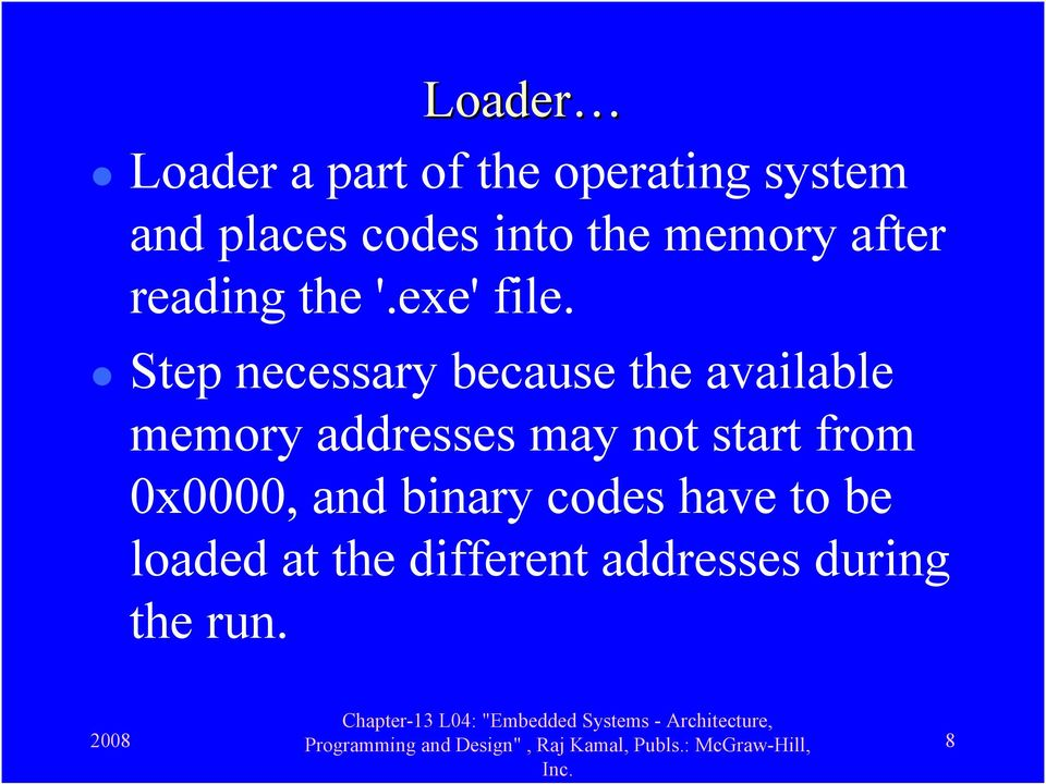 Step necessary because the available memory addresses may not start