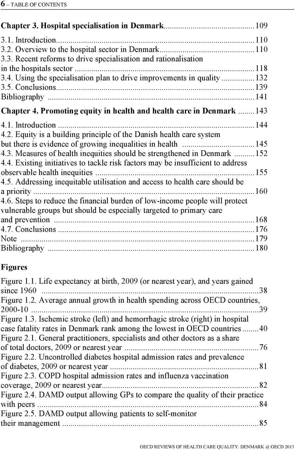 1. Introduction... 144 4.2. Equity is a building principle of the Danish health care system but there is evidence of growing inequalities in health... 145 4.3.