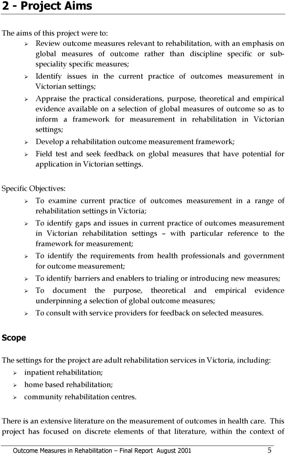 on a selection of global measures of outcome so as to inform a framework for measurement in rehabilitation in Victorian settings; Develop a rehabilitation outcome measurement framework; Field test