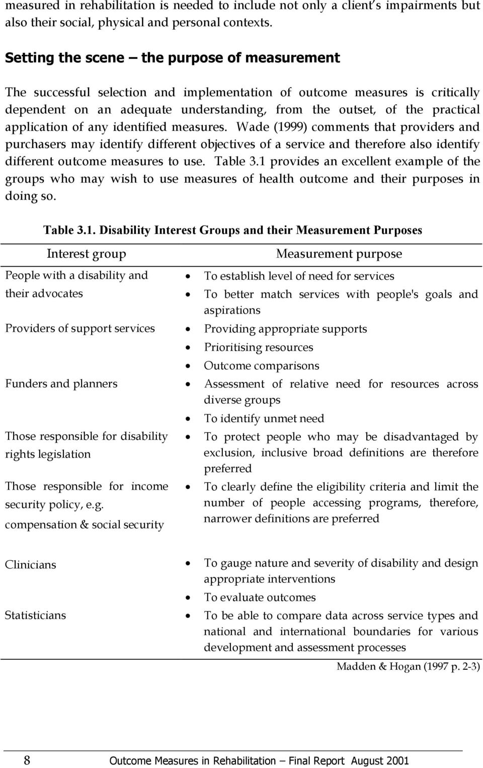 application of any identified measures. Wade (1999) comments that providers and purchasers may identify different objectives of a service and therefore also identify different outcome measures to use.