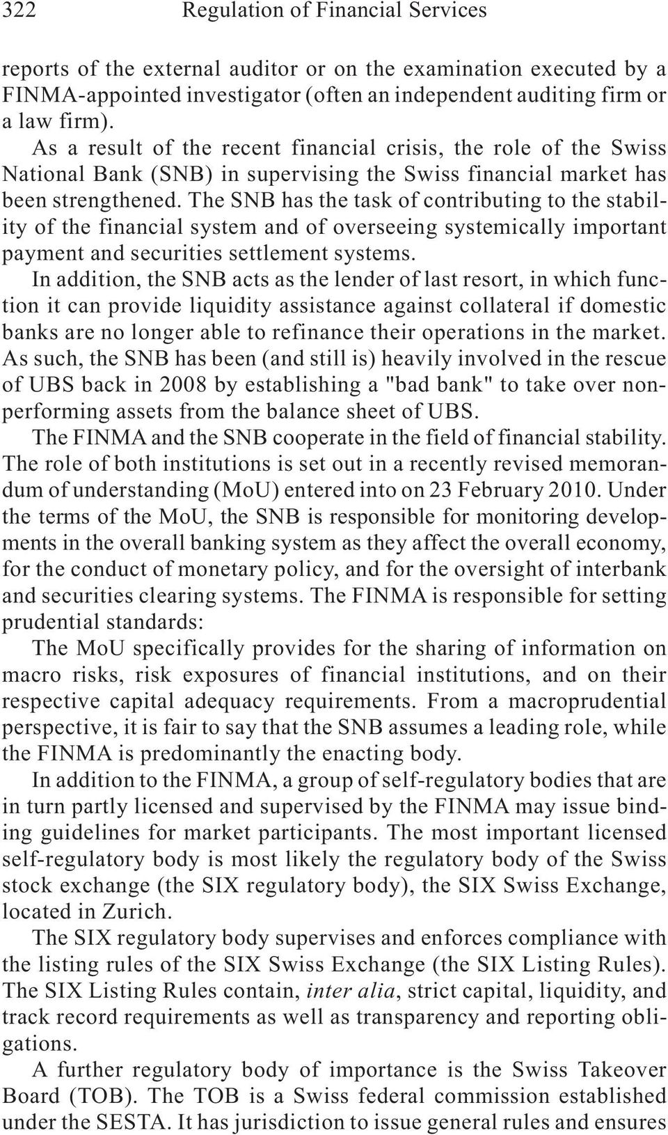 The SNB has the task of contributing to the stability of the financial system and of overseeing systemically important payment and securities settlement systems.