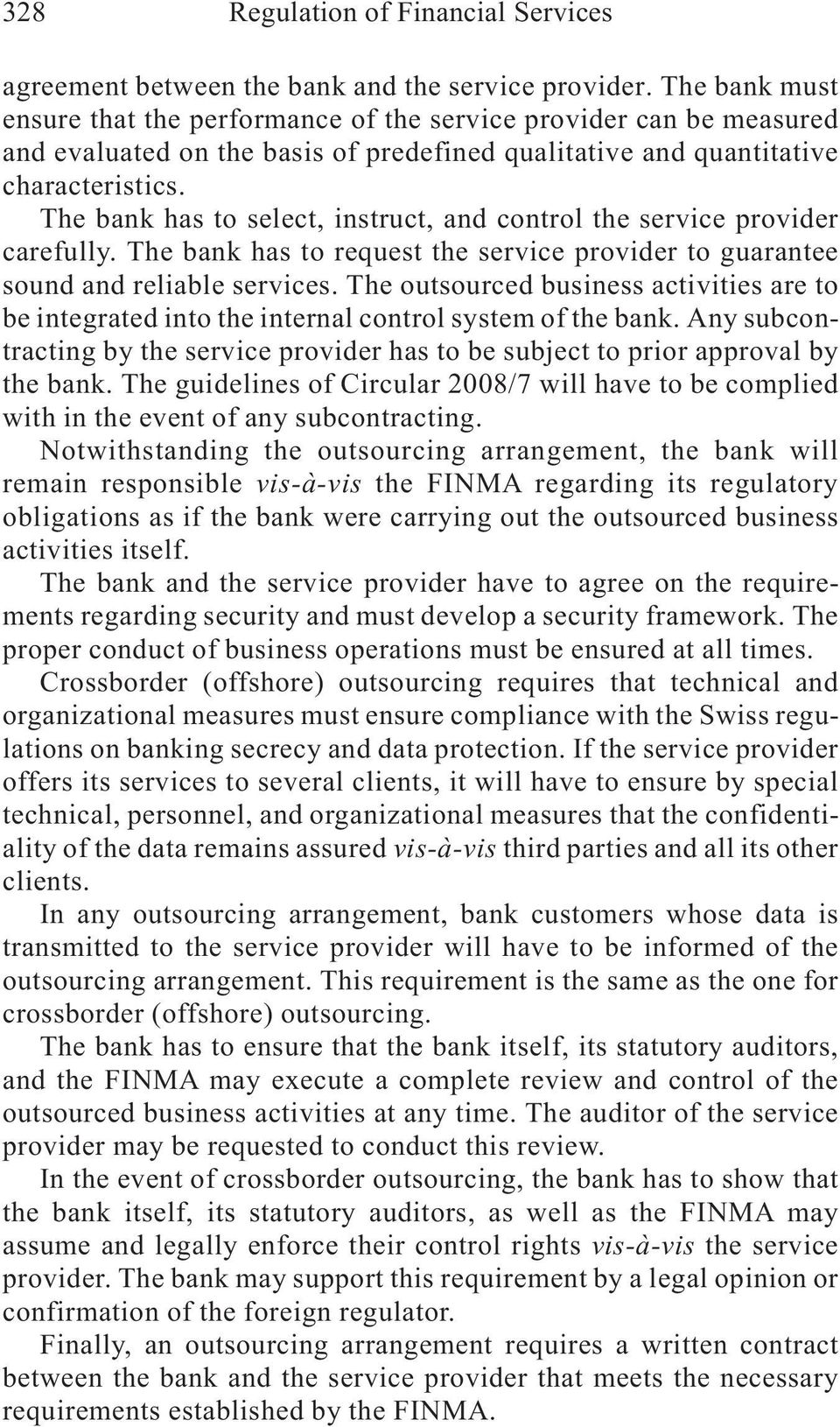 The bank has to select, instruct, and control the service provider carefully. The bank has to request the service provider to guarantee sound and reliable services.