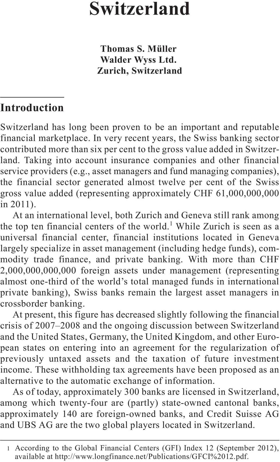 Taking into account insurance companies and other financial service providers (e.g., asset managers and fund managing companies), the financial sector generated almost twelve per cent of the Swiss gross value added (representing approximately CHF 61,000,000,000 in 2011).